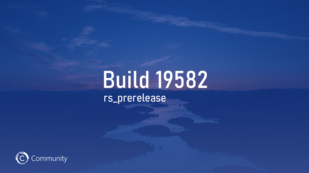 Анонс Windows 10 Insider Preview Build 19582 (Ранний доступ)